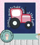 Old Tractor Applique with Saying ~ Coming home to take care of the Farm